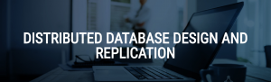 Importance of Distributed Database Design and Replication